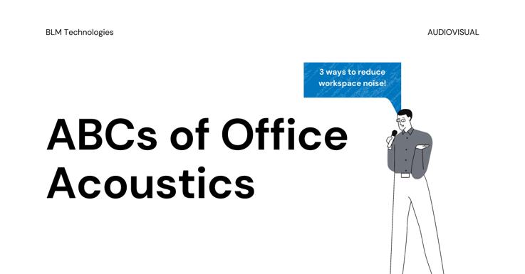 3 Ways to Reduce Workspace Noise: Acoustics ABCs