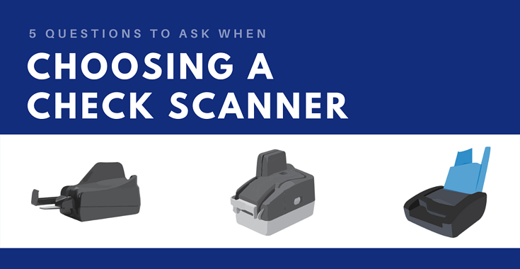 5 Questions to Ask When Selecting Check Scanners