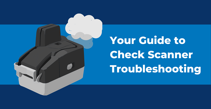How to Troubleshoot Your Malfunctioning Check Scanner