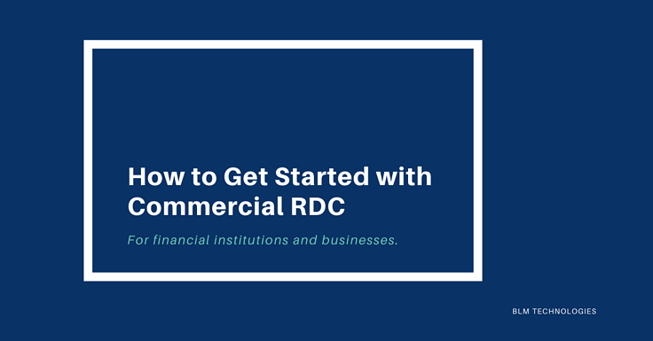 How to Get Started with Commercial Remote Deposit Capture (RDC)