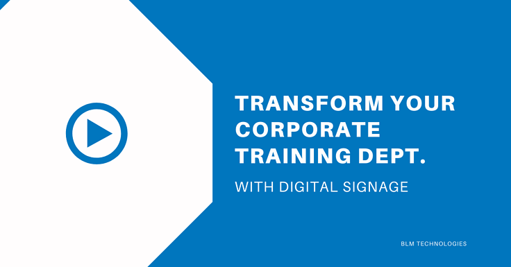 How Digital Signage Can Transform Your Corporate Training Department