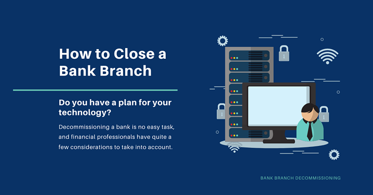 How to Close a Bank Branch: Technology Decommissioning