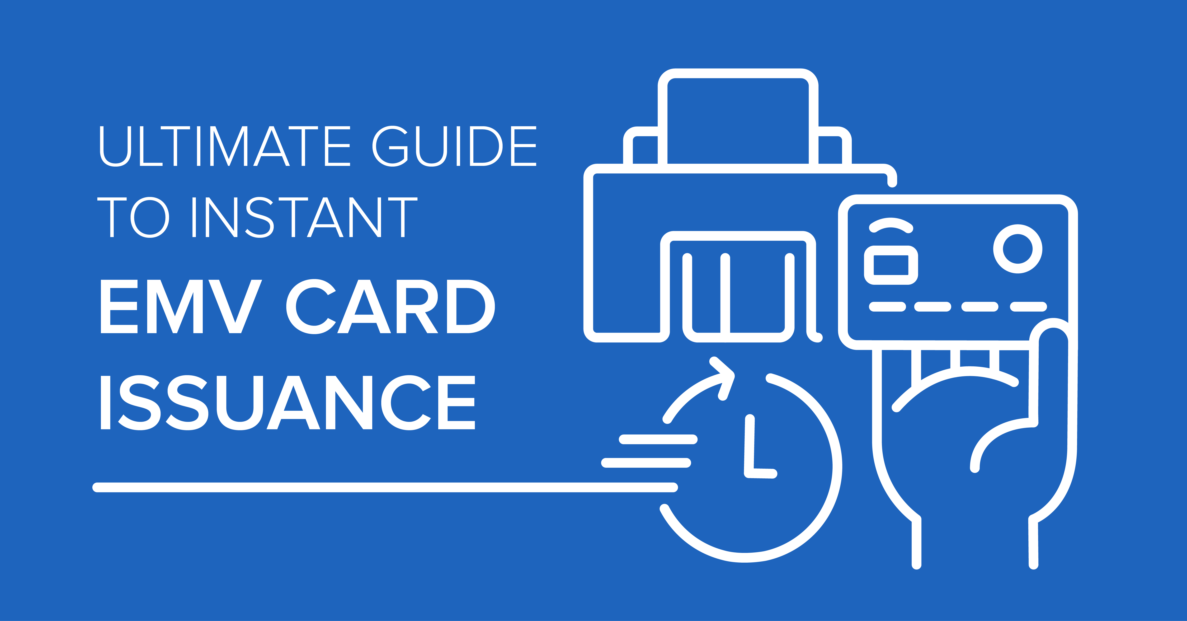 The Ultimate Guide to Instant EMV Card Issuance
