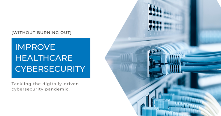 Improve Healthcare Cybersecurity Without Burning Out