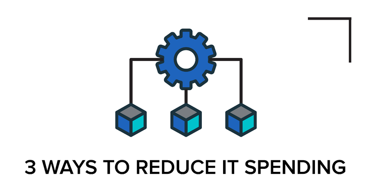 Three Key Ways to Reduce IT Infrastructure Spending